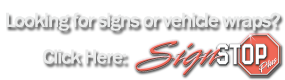 Looking for signs or vehicle wraps? Check us out at Sign Stop!